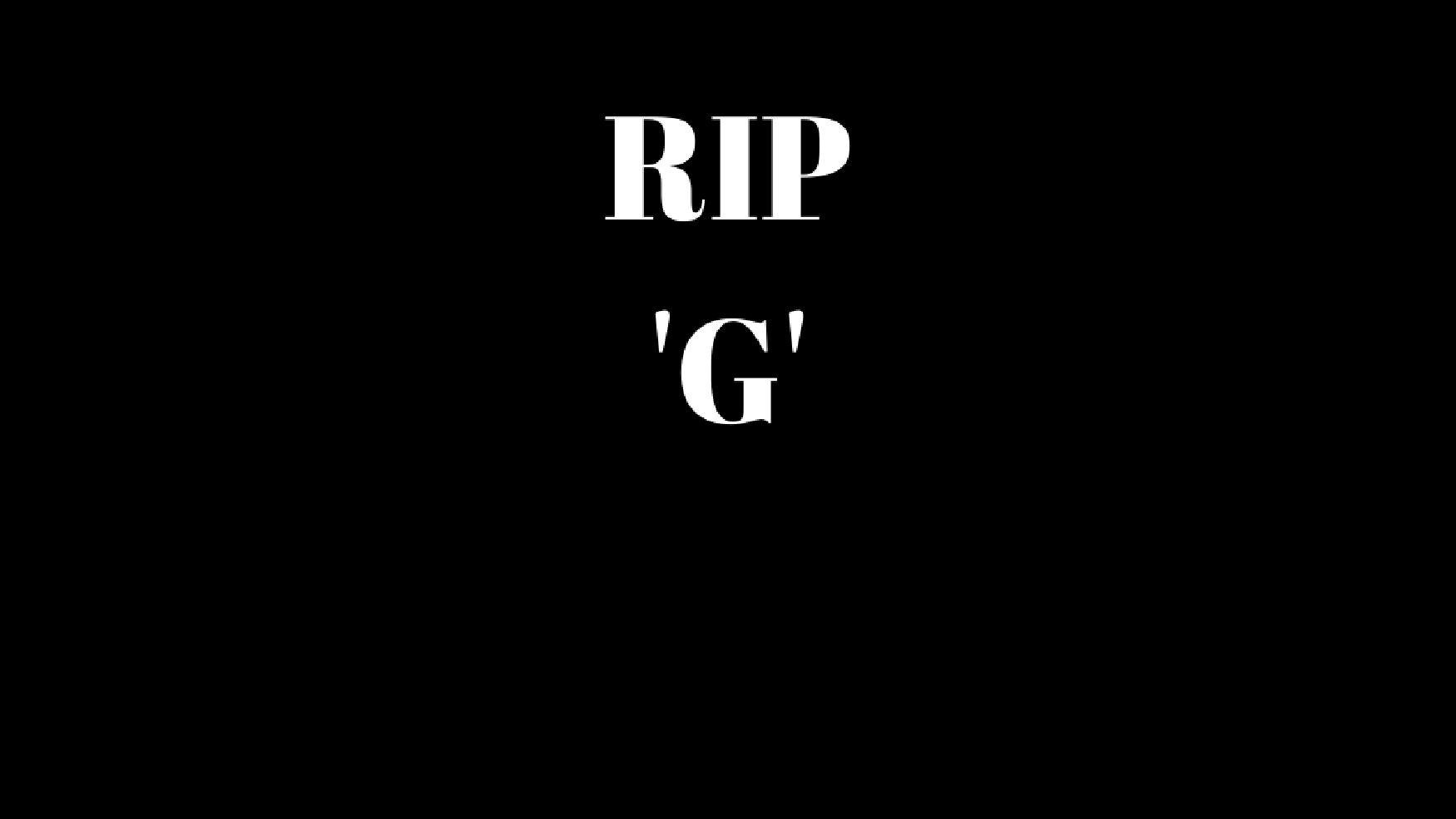 RIP G